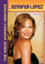 Jennifer Lopez : The Great Hispanic Heritage - Adam Woog