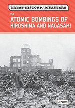 The Atomic Bombings of Hiroshima and Nagasaki : Great Historic Disasters - Jamie Poolos