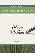 Bloom's How to Write About Alice Walker - Christine Kerr