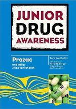 Prozac and Other Antidepressants : Junior Drug Awareness - Tara Koellhoffer