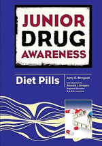 Diet Pills : Junior Drug Awareness - Amy E. Breguet