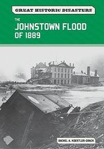 The Johnstown Flood of 1889 - Rachel A. Koestler-Grack