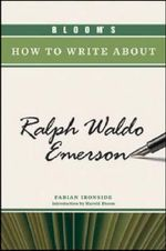 Bloom's How to Write About Ralph Waldo Emerson : Bloom's How to Write about Literature Ser. - Fabian Ironside
