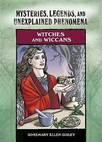 Witches and Wiccans : Mysteries, Legends and Unexplained Phenomena - Rosemary Ellen Guiley