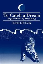 To Catch a Dream : Explorations of Dreaming - David Koulack