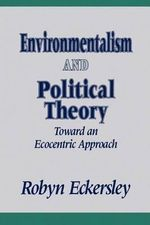 Environmentalism and Political Theory : Toward an Ecocentric Approach - Robyn Eckersley