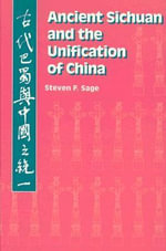 Ancient Sichuan and the Unification of China - Steven F. Sage