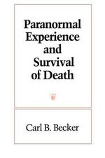 Paranormal Experience and Survival of Death : SUNY Series in Western Esoteric Traditions - Carl B. Becker
