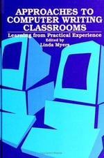 Approaches to Computer Writing Classrooms : Learning from Practical Experience - Linda Myers