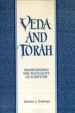 Veda and Torah : Transcending the Textuality of Scripture - Barbara A. Holdrege