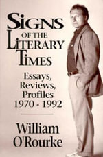 Signs of the Literary Times : Essays, Reviews, Profiles 1970-1992 - William O'Rourke