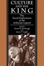 Culture and the King : Social Implications of the Arthurian Legend