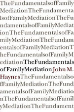 The Fundamentals of Family Mediation - John M. Haynes