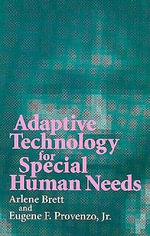 Adaptive Technology for Special Human Needs : Learning from Practical Experience - Arlene Brett