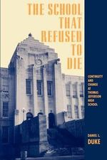 School That Refused to Die : Continuity and Change at Thomas Jefferson High School - Daniel L. Duke