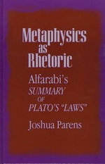 Metaphysics as Rhetoric : Alfarabi's Summary of Plato's