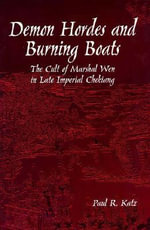 Demon Hordes and Burning Boats : The Cult of Marshal Wen in Late Imperial Chekiang - Paul R. Katz