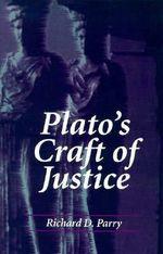 Plato's Craft of Justice - Richard D. Parry