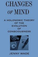 Changes of Mind : Holonomic Theory of the Evolution of Consciousness - Jenny Wade
