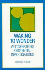 Waking to Wonder : Wittgenstein's Existential Investigations - Gordon C.F. Bearn