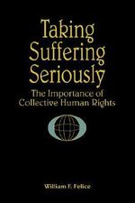Taking Suffering Seriously : Importance of Collective Human Rights - William F. Felice