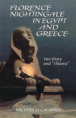 Florence Nightingale in Egypt and Greece : Her Diary and Visions - Michael D. Calabria