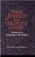 Doing Justice in the People's Court : Sentencing by Municipal Court Judges - Jon'a F. Meyer
