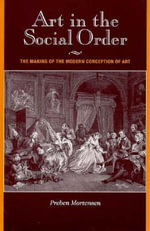 Art in the Social Order : The Making of the Modern Conception of Art - Preben Mortensen