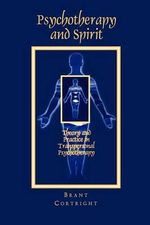 Psychotherapy and Spirit : Theory and Practice in Transpersonal Psychotherapy - Brant Cortright