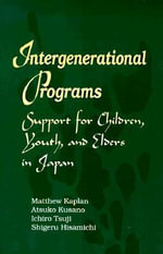 Intergenerational Programs : Support for Children, Youth and Elders in Japan - Matthew Kaplan