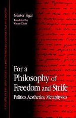 For a Philosophy of Freedom and Strife : Politics, Aesthetics and Metaphysics - Gunter Figal