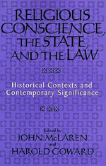 Religious Conscience, the State and the Law : Historical Contexts and Contemporary Significance - John McLaren