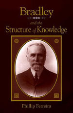Bradley and the Structure of Knowledge : Levinas, Blanchot, and Agamben - Phillip Ferreira