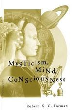 Mysticism, Mind, Consciousness : A Psychologist Treats Spirit Possession - Robert K. C. Forman