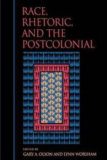 Race, Rhetoric and the Postcolonial - Gary A. Olson