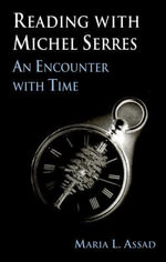 Reading with Michel Serres : An Encounter with Time - Maria L. Assad