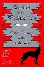Words in the Wilderness : Critical Literacy in the Borderlands - Stephen Gilbert Brown