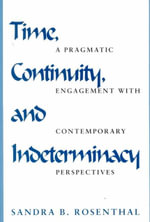 Time, Continuity and Interdeterminacy : A Pragmatic Engagement with Contemporary Perspectives - Sandra B. Rosenthal