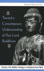 Toward a Contemporary Understanding of Pure Land Buddhism : Creating a Shin Buddhist Theology in a Religiously Plural World