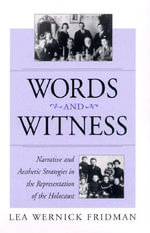 Words and Witness : Narrative and Aesthetic Strategies in the Representation of the Holocaust - Lea Wernick Fridman