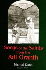 Songs of the Saints from the Adi Granth : The Life-Journey of an Emigrant Sikh