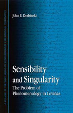 Sensibility and Singularity : The Problem of Phenomenology in Levinas - John E. Drabinski