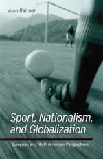 Sport, Nationalism, and Globalization : European and North American Perspectives - Alan Bairner
