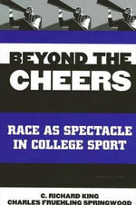 Beyond the Cheers : Race as Spectacle in College Sport - C. Richard King
