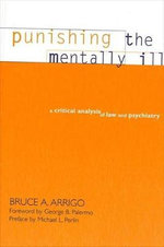 Punishing the Mentally Ill : A Critical Analysis of Law and Psychiatry - Bruce A. Arrigo