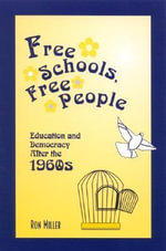 Free Schools, Free People : Education and Democracy after the 1960s - Ronald J. Miller