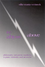 The Abyss above : Philosophy and Poetic Madness in Plato, Heolderlin and Nietzsche / Silke-Maria Weineck. - Silke-Maria Weineck