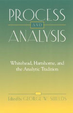 Process and Analysis : Whitehead, Hartshorne, and the Analytic Tradition - George W. Shields