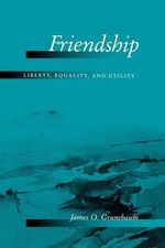 Friendship : Liberty, Equality, and Utility - James O. Grunebaum
