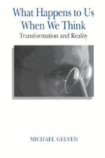 What Happens to Us When We Th CB : Transformation and Reality / Michael Gelven. - Gelven M